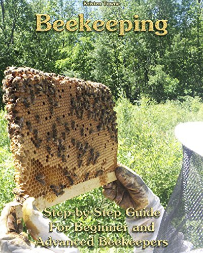 Beekeeping: Step-by-Step Guide For Beginner and Advanced Beekeepers: (Natural Beekeeping, Beekeeping Equipment, Beekeeping For Dummies)