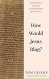 How Would Jesus Blog?: Answering Online Adversaries Jesus' Way
