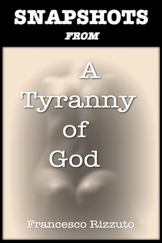 Snapshots from A Tyranny of God