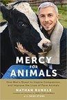 Mercy for Animals: One Man's Quest to Inspire Compassion, and Improve the Lives of Farm Animals