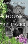 House of Bellaver: A novel