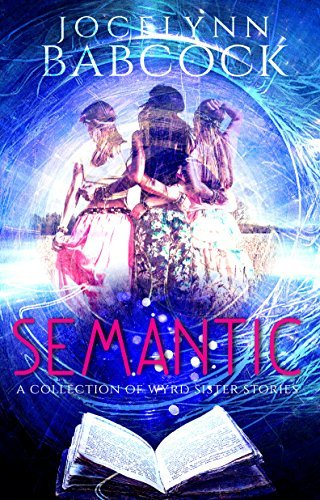 SEMANTIC: A Collection of Wyrd Sister Stories