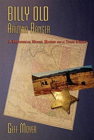 Billy Old, Arizona Ranger: A Historical Novel Based on a True Story