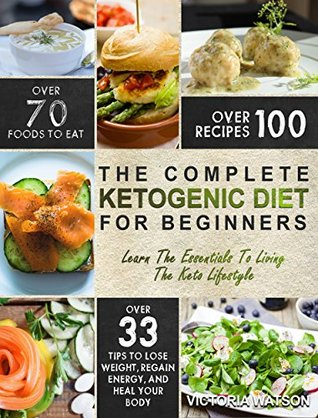 ketogenic-diet-the-complete-ketogenic-diet-cookbook-for-beginners-learn-the-essentials-to-living-the-keto-lifestyle-lose-weight-regain-energy-and-heal-your-body-ketogenic-diet-for-beginners