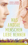 Was andere Menschen Liebe nennen by Andrea Cremer
