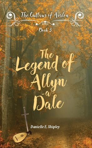 The Legend of Allyn-a-Dale (Outlaws of Avalon, #3)
