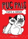 Two's a Crowd (Pug Pals, #1)