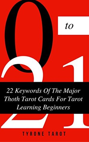 22 Keywords Of The Major Thoth Tarot Cards For Tarot Learning Beginners: 22 Keywords Of Major Tarot Cards Meaning To Learn Thoth Tarot and Say the Keywords ... Out. (Easy Learn Thoth Tarot Cards Book 1)