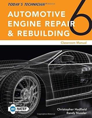 Today's Technician: Automotive Engine Repair & Rebuilding, Classroom Manual and Shop Manual (Todays Technician)