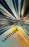 Latitude (The Latitude Trilogy Book 1)