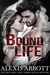 Bound for Life (Bound to the Bad Boy, #1) by Alexis Abbott