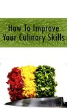 How to Improve Your Culinary Skills