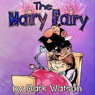 The Hairy Fairy: Hairy Fairy Tales Book 1 (Mark Watson Children's Books 4)