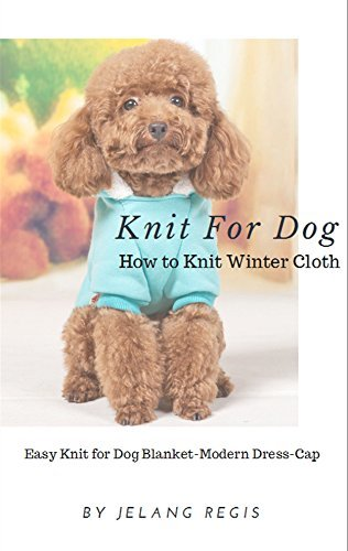 Knit For Dog: How to Knit Winter Cloth