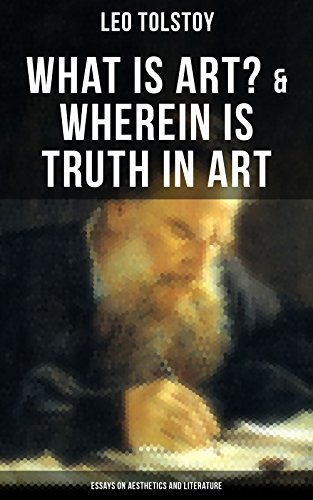 Tolstoy: What is Art? & Wherein is Truth in Art (Essays on Aesthetics and Literature): On the Significance of Science and Art, Shakespeare and the Drama, ... Peasant Stories, Stop and Think!...