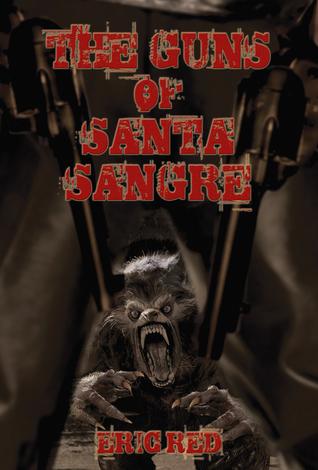 the-guns-of-santa-sangre-the-men-who-walk-like-wolves-1