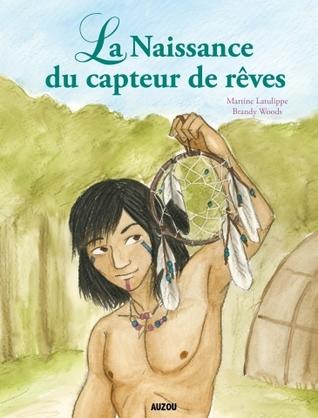 La Naissance du capteur de rêves by Martine Latulipe