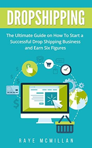 Dropshipping: The Ultimate Guide on How To Start a Successful Dropshipping Business and Earn Six Figures