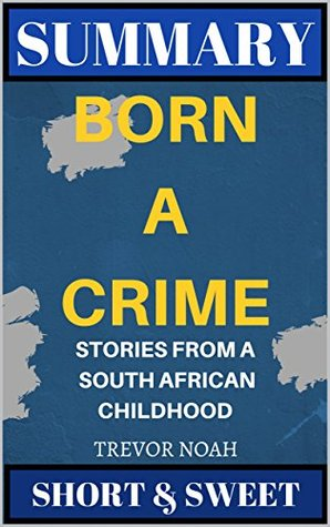 Summary: Born a Crime: Stories from a South African Childhood by Trevor Noah