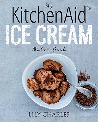 My Stand Mixer Ice Cream Maker Attachment Cookbook: 100 Deliciously on rival ice cream recipe book, ice cream magic recipe book, cuisinart ice cream recipe book, krups ice cream recipe book, ice cream maker recipe book, ice cream cocktail recipe book,