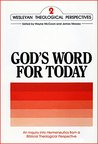 INTERPRETING GOD'S WORD FOR TODAY: An Inquiry into Hermeneutics from a Biblical Theological Perspective (Wesleyan Theological Perspectives Book 2)