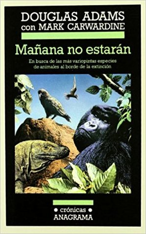 Mañana no estarán. En busca de las más variopintas especies de animales al borde de la extinción