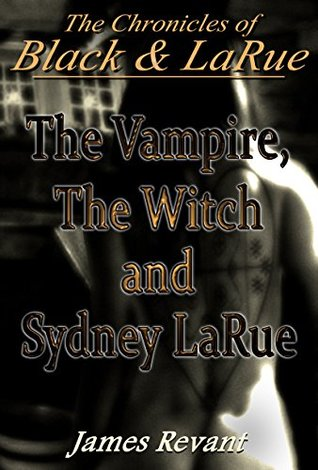 The Vampire, The Witch and Sydney LaRue: The Chronicles of Black and LaRue