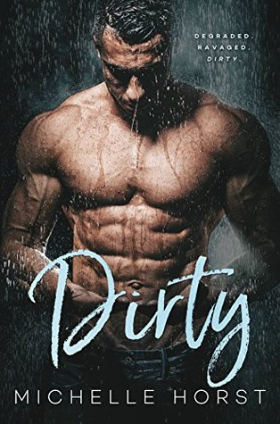 Dirty (A Damaged Romance Duet Book 1) by Michelle Horst
