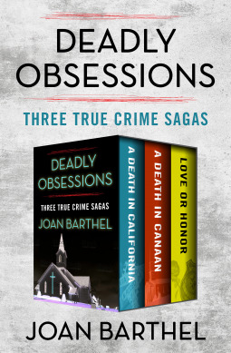 Deadly Obsessions: Three True Crime Sagas