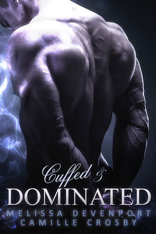 Cuffed & Dominated by Melissa Devenport