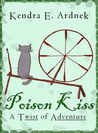 Poison Kiss by Kendra E. Ardnek