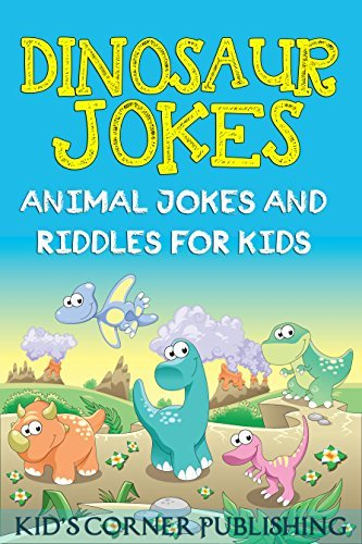 Dinosaur Jokes: animal jokes for kids, funny jokes for kids, riddles and brain teasers for kids, silly jokes, laugh out loud jokes for kids, childrens ... (Animal Jokes and Riddles for Kids Book 2)