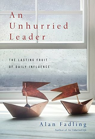 An Unhurried Leader by Alan Fadling