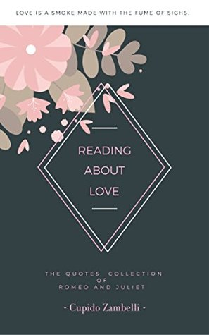 Reading About Love: A Collection Quotes of Romeo and Juliet By William Shakespeare (Romantic Quotes Book 1)