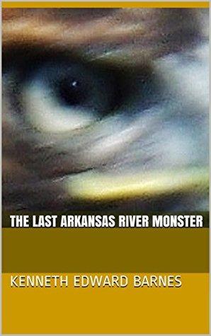 The Last Arkansas River Monster (The Arkansas River Monster Book 4)