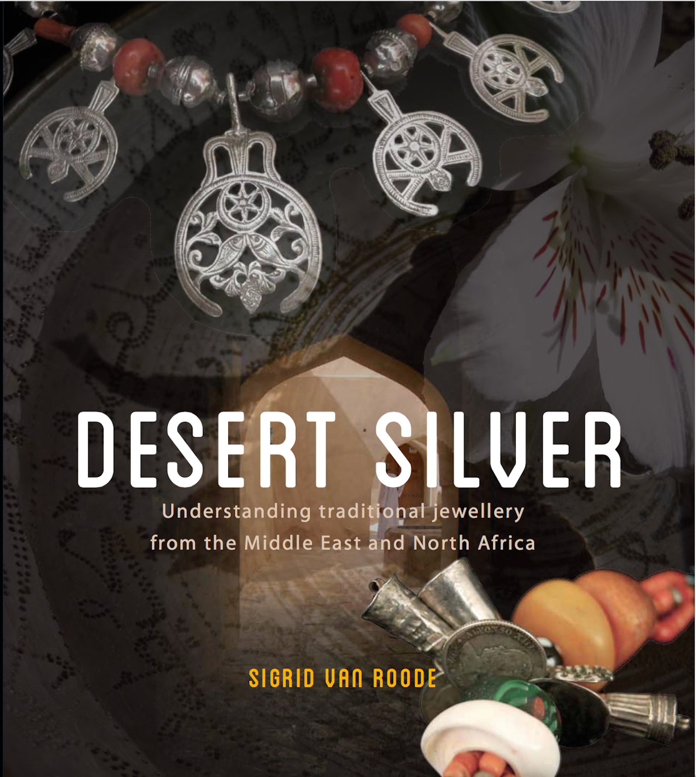 Desert Silver. Understanding traditional jewellery from the Middle East and North Africa