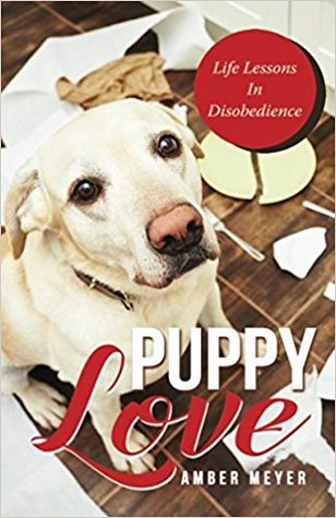 Puppy Love: Life Lessons In Disobedience (Housewife Behaving Badly, #1)