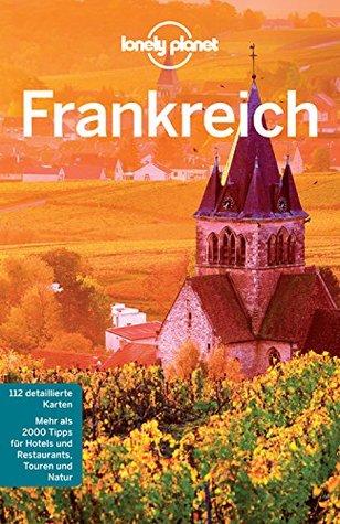 Lonely Planet Reiseführer Frankreich: mit Downloads aller Karten (Lonely Planet Reiseführer E-Book)