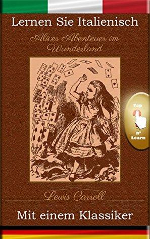 Lernen Sie Italienisch mit einem Klassiker: Alices Abenteuer im Wunderland [IT-DE]