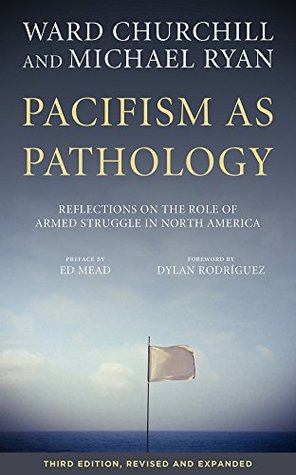 Pacifism as Pathology: Reflections on the Role of Armed Struggle in North America, third edition