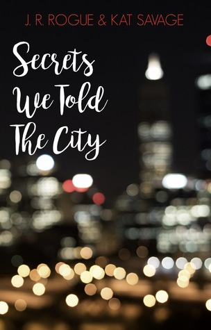 Secrets We Told The City by J.R. Rogue