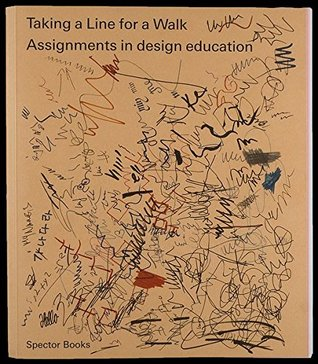 Taking a Line for a Walk: Assignments in Design Education by Nina Palm