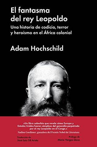 El fantasma del rey Leopoldo: Una historia de codicia, terror y heroísmo en el África colonial