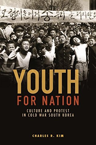 Youth for Nation: Culture and Protest in Cold War South Korea
