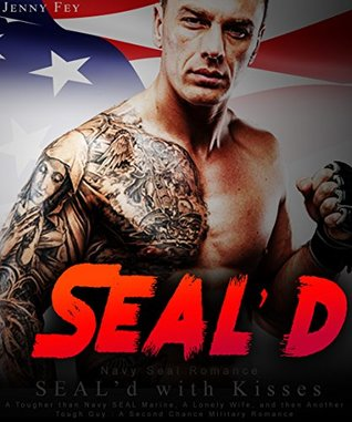 Navy Seal Romance: SEAL'd with Kisses: A Tougher than Navy SEAL Marine, A Lonely Wife, and then Another Tough Guy : A Second Chance Military Romance