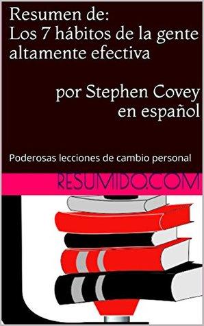 Resumen de Los 7 hábitos de la gente altamente efectiva, por Stephen Covey: Resumen completo del libro en español