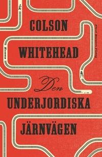Den underjordiska järnvägen by Colson Whitehead