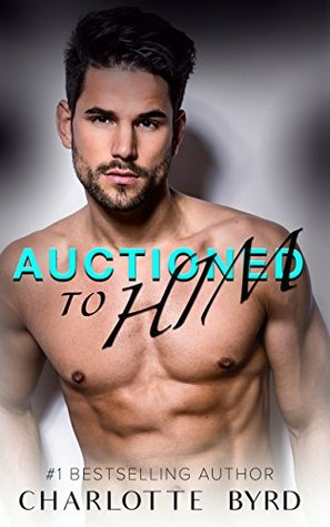 Auctioned to Him by Charlotte Byrd