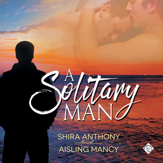 Audio Book Review: A Solitary Man by Shira Anthony and Aisling Mancy (Authors) and Jim Pelletier (Narrator)
