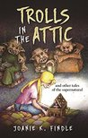 Trolls in the Attic: and other tales of the supernatural